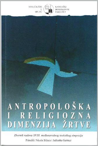 Pogledaj Svezak 18 Br. 1 (2012): Antropološka i religiozna dimenzija žrtve
